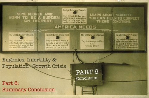 Eugenics, Infertility & Population Growth Crisis Part 6 End Game